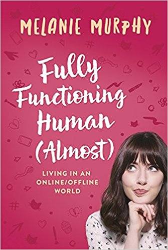 "Melanie Murphy's ""Fully Functioning Human (Almost): Living In An Online, Offline World Book Announcement"