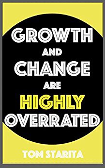 Growth and Change Are Highly Overrated by Tom Starita Book Review