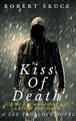 Kiss of Death by Robert Skuce Review