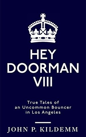 HEY DOORMAN VIII: True Tales of an Uncommon Bouncer in Los Angeles by John P. Kildemm Review