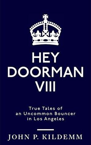 HEY DOORMAN VIII: True Tales of an Uncommon Bouncer in Los Angeles by John P. KildemmReview