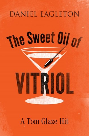 The Sweet Oil of Vitriol by Daniel Eagleton Review