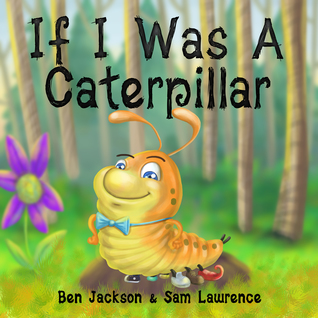 If I Was A Caterpillar by Ben Jackson, Sam Lawrence and Danko Herrera Review