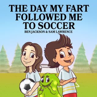 The Day My Fart Followed Me To Soccer by Ben Jackson, Sam Lawrence and Danko Herrera Review