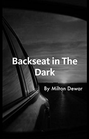 Backseat in The Dark by Milton Dewar