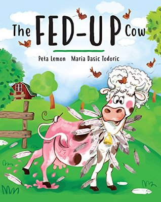 The Fed-Up Cow by Pete Lemon (Illustrated by Maria Todoric) Review