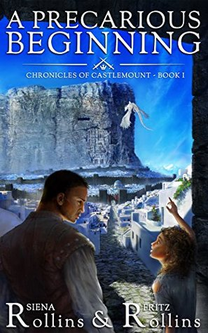 A Precarious Beginning: Chronicles of Castlemount Book 1 by Siena Rollins & Fritz Rollins Review