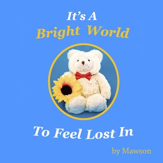 It's A Bright World TO Feel Lost In by Mawson Bear Review