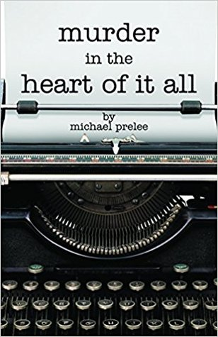 Murder in the Heart of It All by Michael Prelee Review