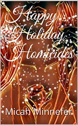 Happy Holiday Homicides By Micah MinneferReview