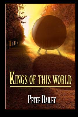 Kings of this World by Peter Bailey Review