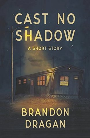 Cast No Shadow by Brandon Dragan Review