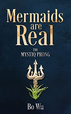 Mermaids Are Real: The Mystiq Prong by Bo Wu Review