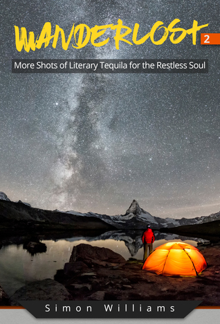Wanderlost 2: More Shots of Literary Tequila for the Restless Soul by Simon Williams Review