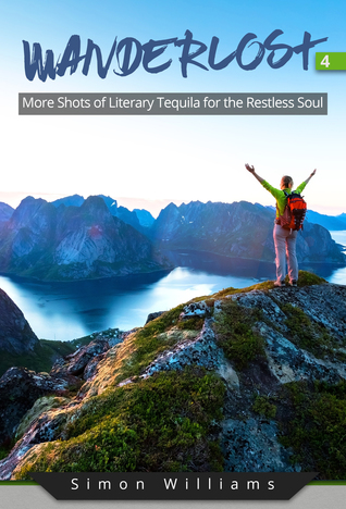Wanderlost 4: More Shots of Literary Tequila for the Restless Soul by Simon Williams Review