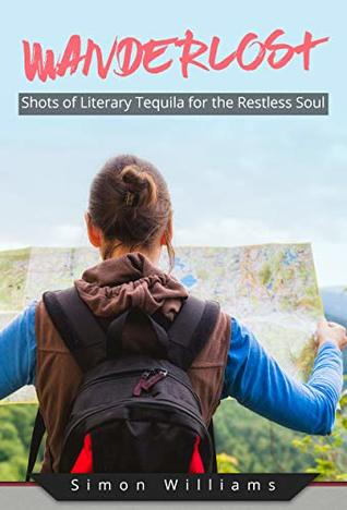 Wanderlost: Shots of Literary Tequila for the Restless Soul by Simon Williams Review