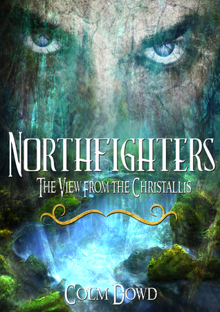 Northfighters: The View From The Christallis by Colm Dowd Review