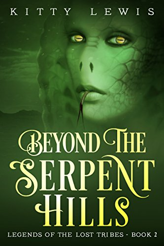 Beyond the Serpent Hills (Legends of the Lost Tribes Book 2) by Kitty Lewis Review