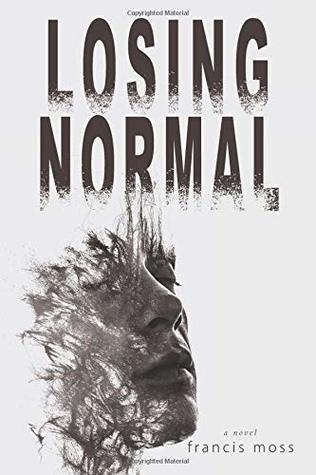 Losing Normal by Francis Moss Review
