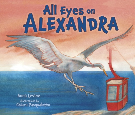 All Eyes On Alexandra by Anna Levine (Illustrated by Chiara Pasqualotto) Review