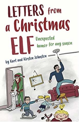 Letters from a Christmas Elf: Unexpected Humor for Any Season by Kirsten and Kurt Johnston Review
