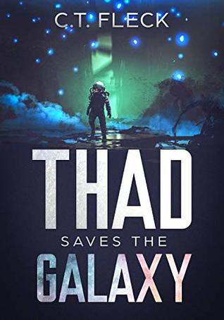 Thad Saves the Galaxy: An Epic Space Adventure by C.T. Fleck Review