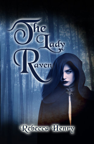 The Lady Raven: A Dark Cinderella Tale by Rebecca Henry Review
