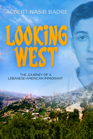 Looking West: The Journey of a Lebanese-American Immigrant by Albert Nasib Badre Review