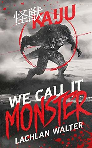 We Call It Monster by Lachlan Walter Review