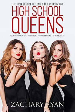 High School Queens (The High School Queens Trilogy #1) by Zachary Ryan Review