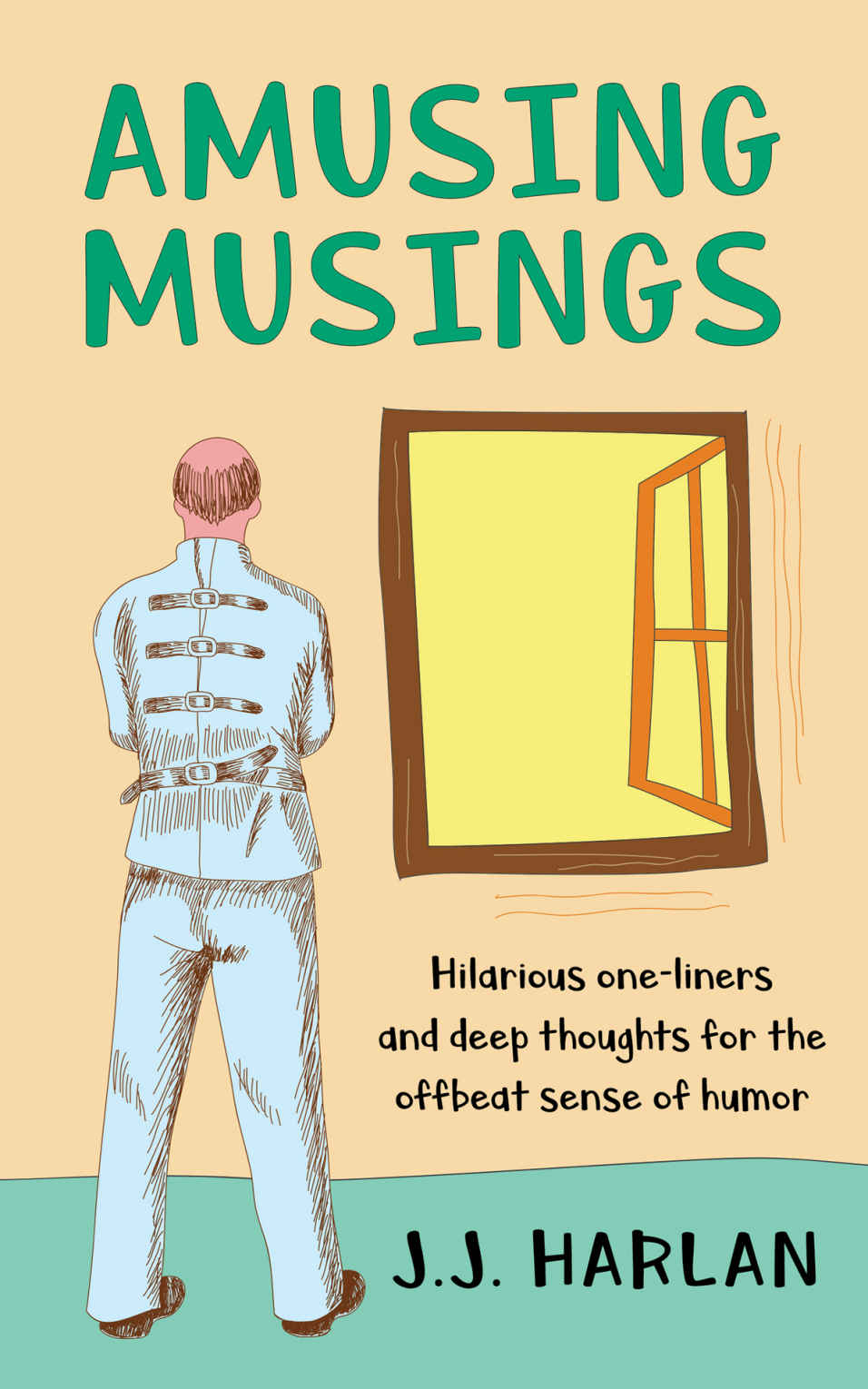 Amusing Musings: Hilarious one-liners and deep thoughts for the offbeat sense of humor by J.J. Harlan Review