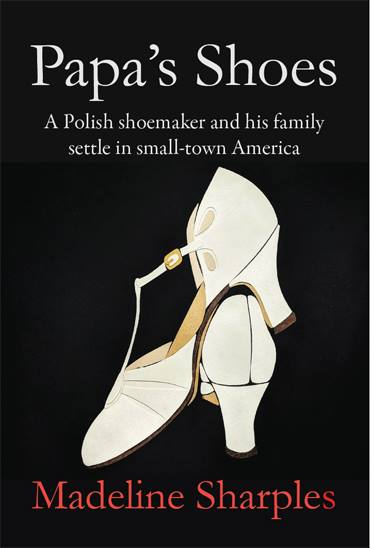 Papa's Shoes: A Polish shoemaker and his family settle in small-town America by Madeline Sharples Review